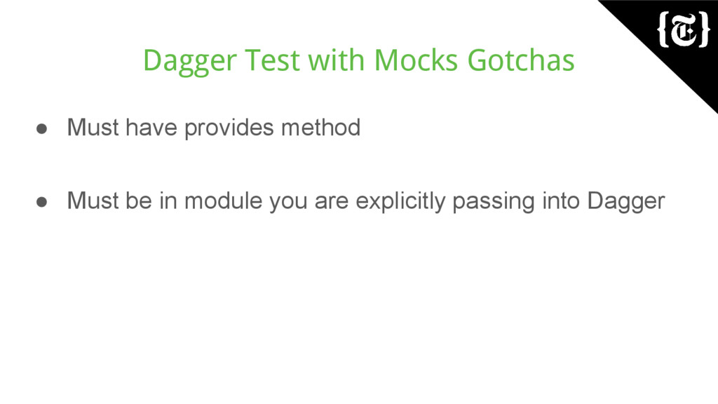 Dagger Test with Mocks Gotchas ● Must have prov...