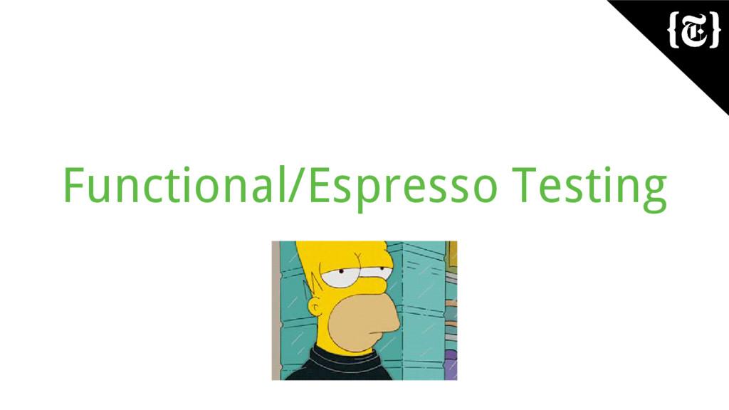 Functional/Espresso Testing
