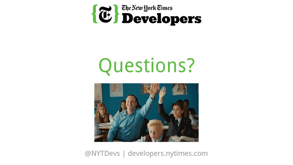 @NYTDevs | developers.nytimes.com Questions?