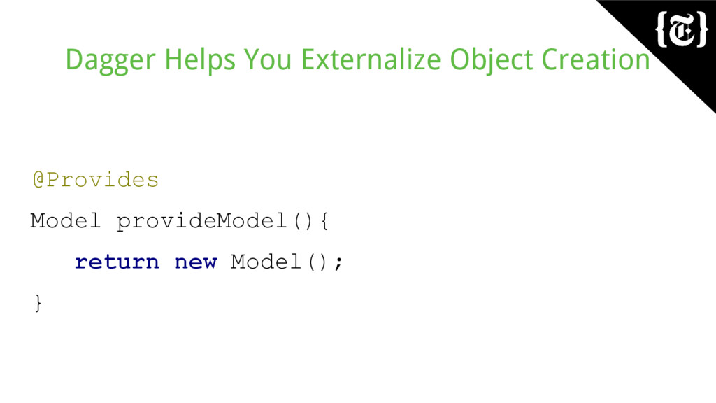 Dagger Helps You Externalize Object Creation @P...