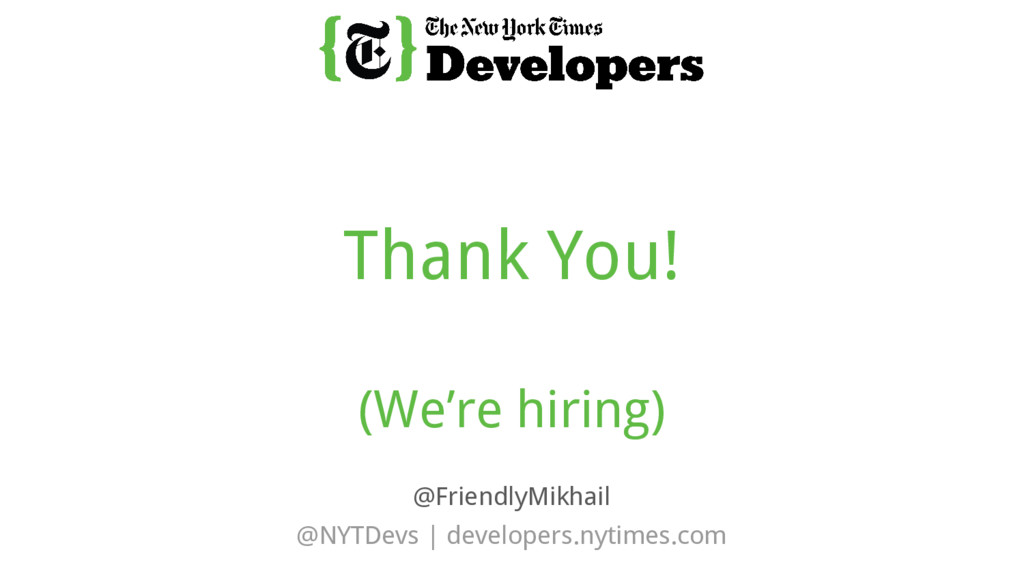 @NYTDevs | developers.nytimes.com Thank You! (W...