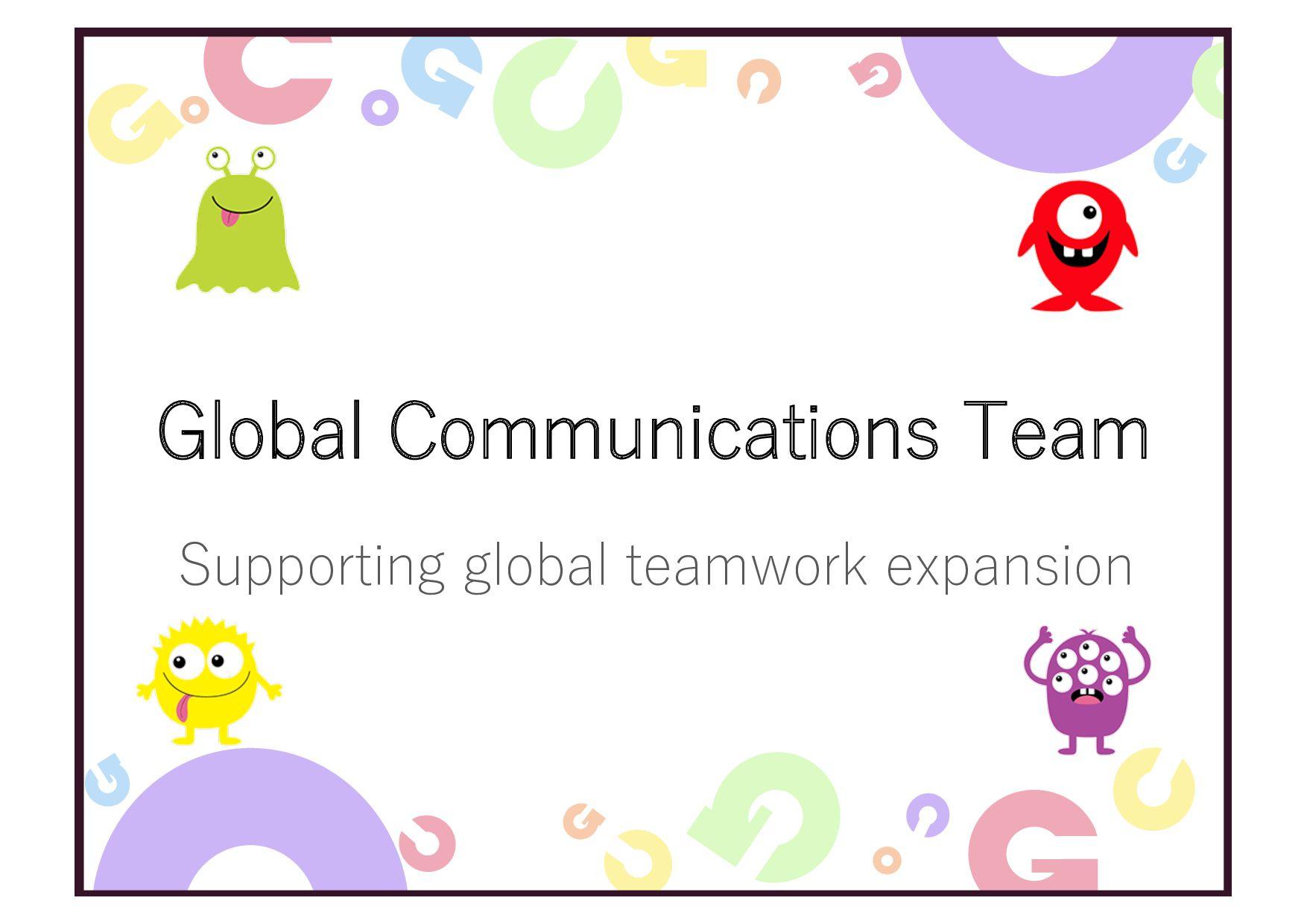 Global Communications Team Supporting global te...