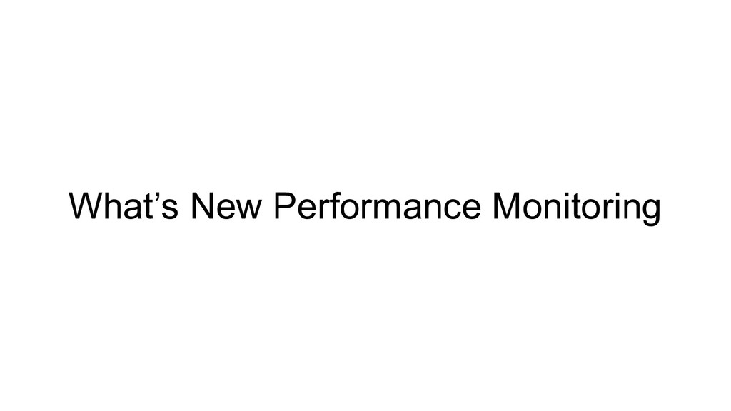 What's New Performance Monitoring