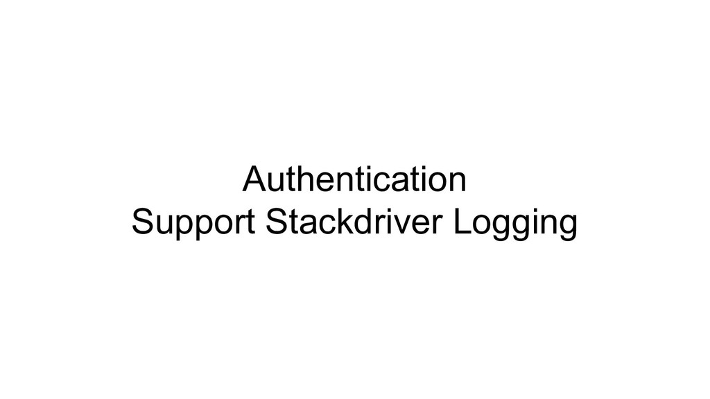 Authentication Support Stackdriver Logging
