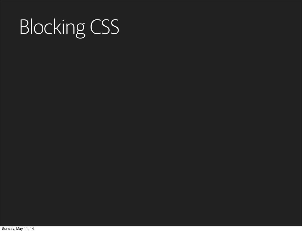 Blocking CSS Sunday, May 11, 14