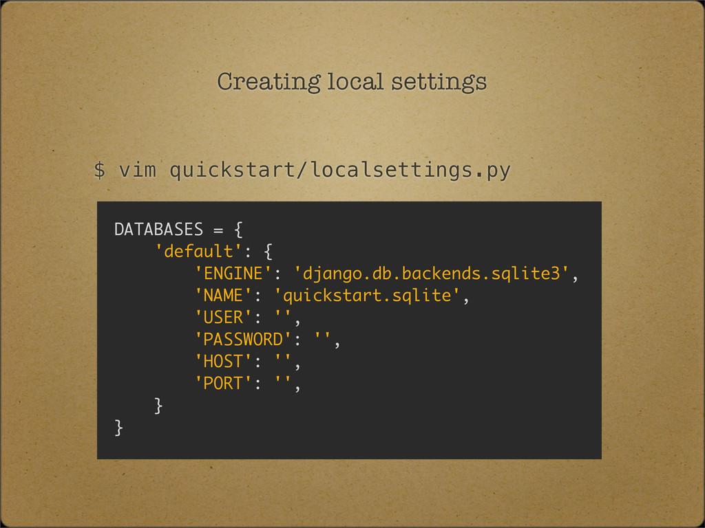 Creating local settings $ vim quickstart/locals...