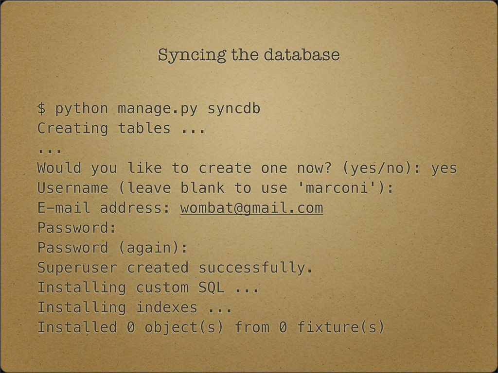 Syncing the database $ python manage.py syncdb ...