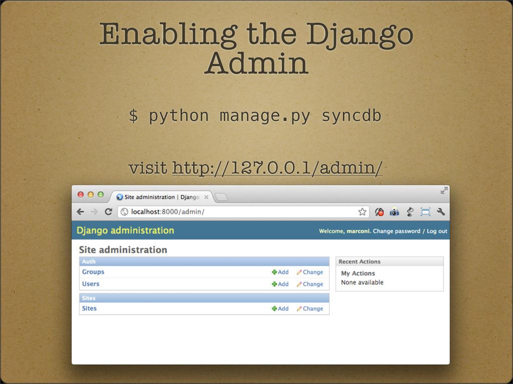 $ python manage.py syncdb Enabling the Django A...
