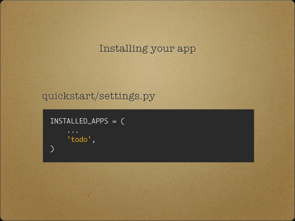 Installing your app quickstart/settings.py INST...
