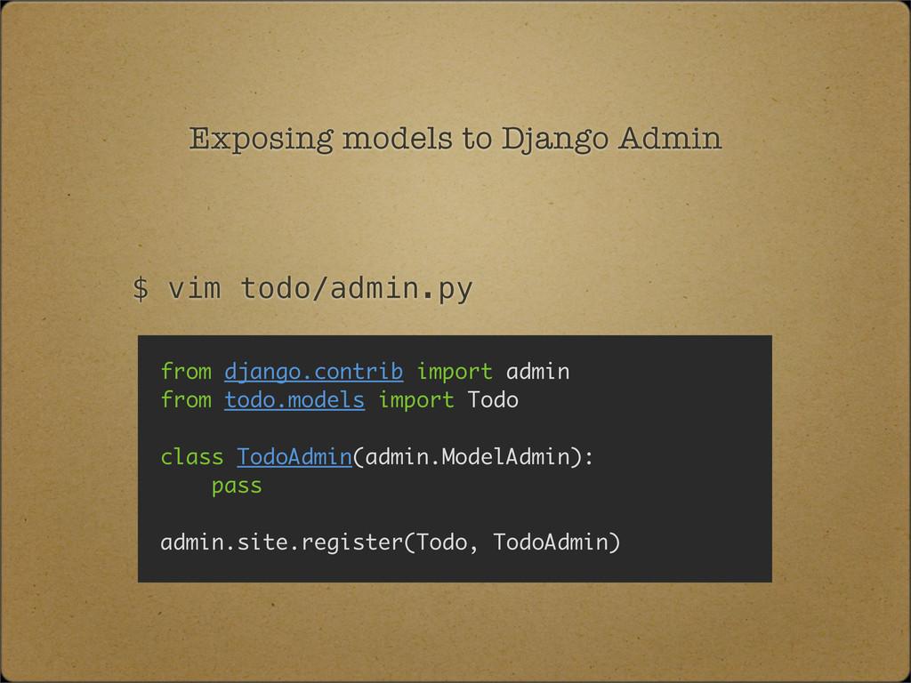 Exposing models to Django Admin $ vim todo/admi...