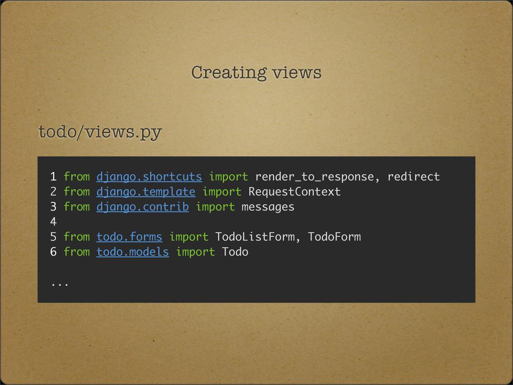 Creating views todo/views.py 1 from django.shor...