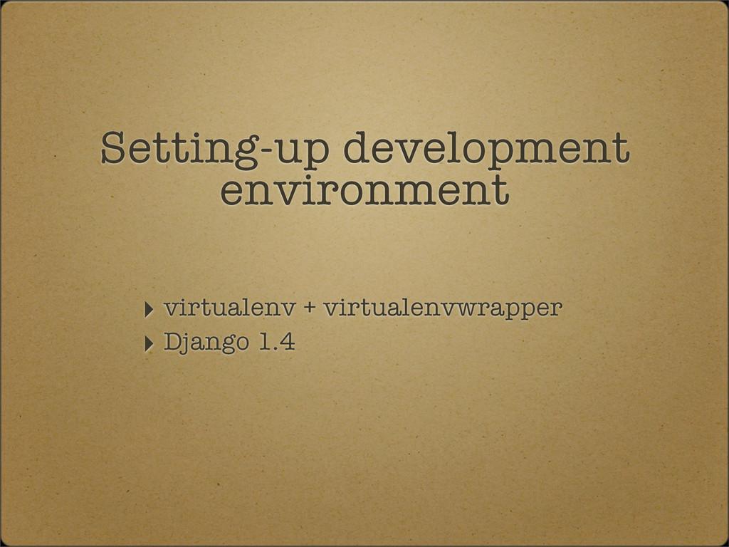 ‣ virtualenv + virtualenvwrapper ‣ Django 1.4 S...