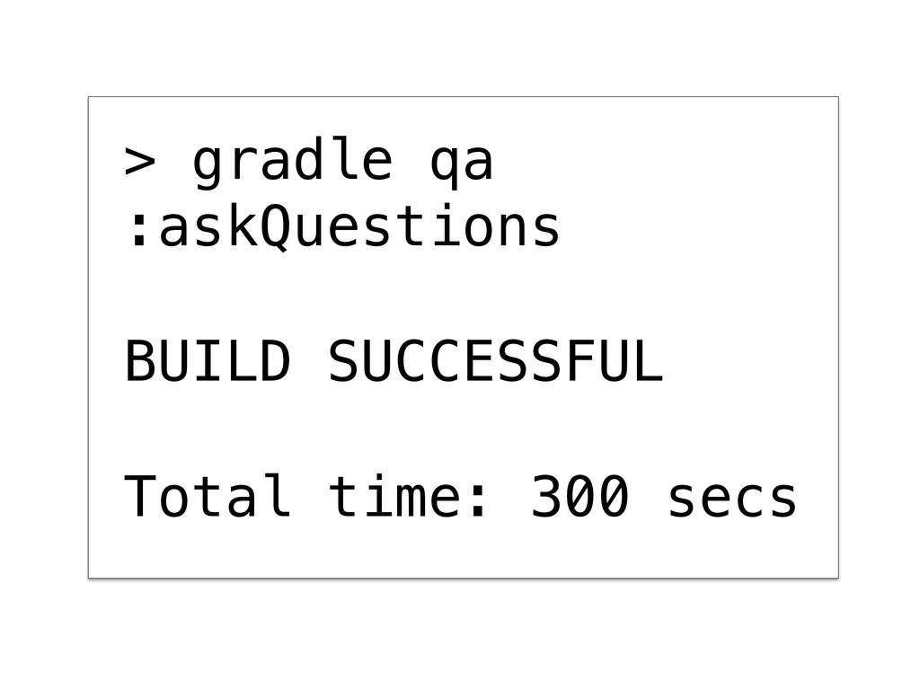 > gradle qa! :askQuestions ! ! BUILD SUCCESSFUL...