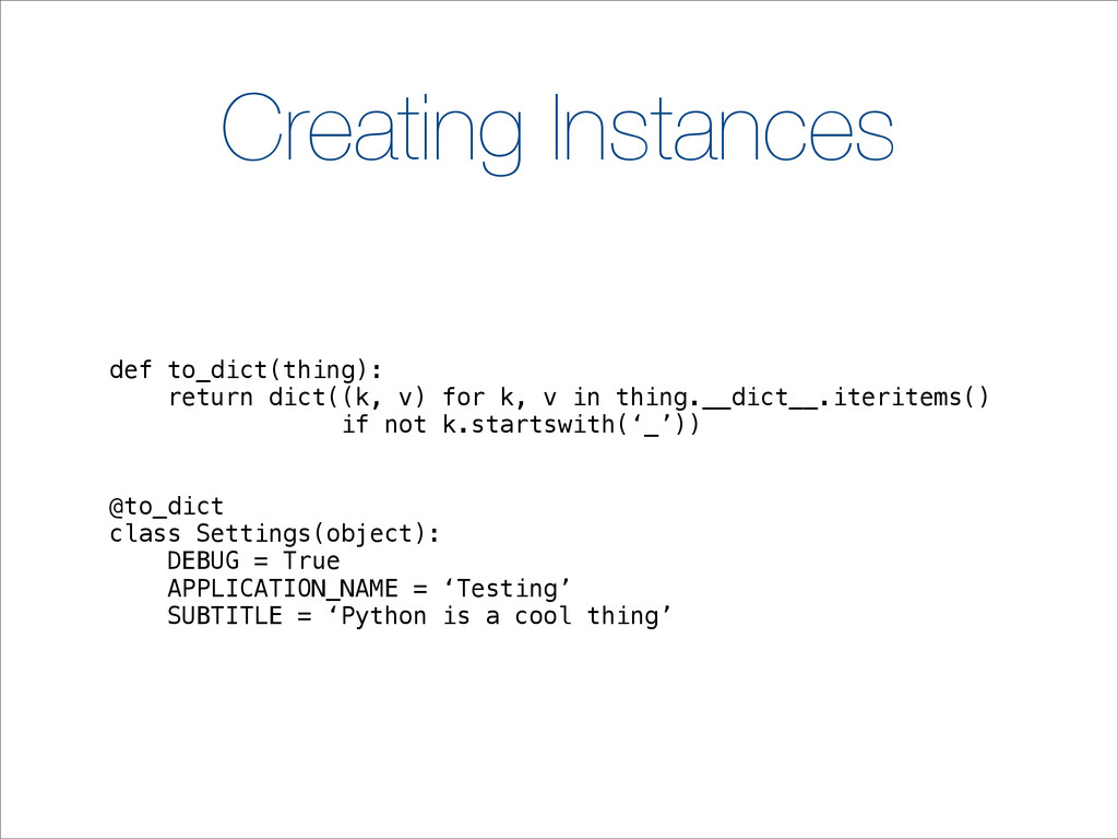Creating Instances def to_dict(thing): return d...