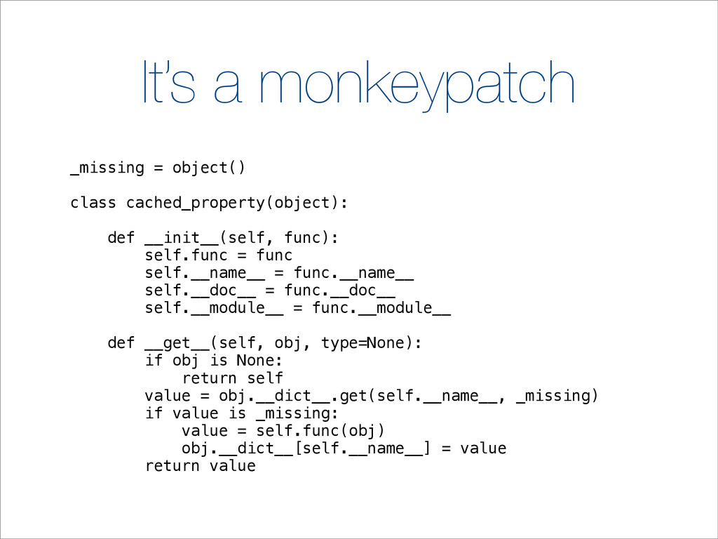 It's a monkeypatch _missing = object() class ca...