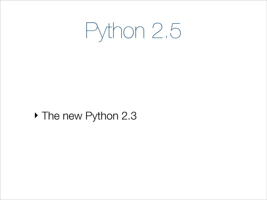 Python 2.5 ‣ The new Python 2.3