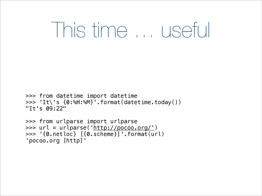 This time … useful >>> from datetime import dat...