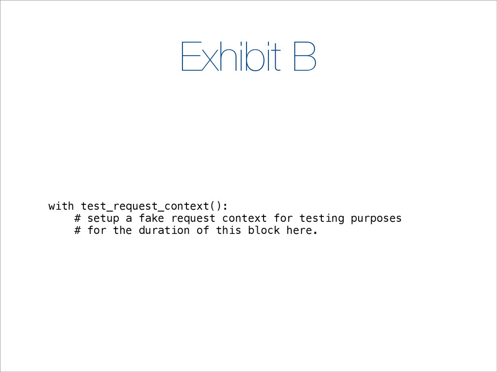 Exhibit B with test_request_context(): # setup ...