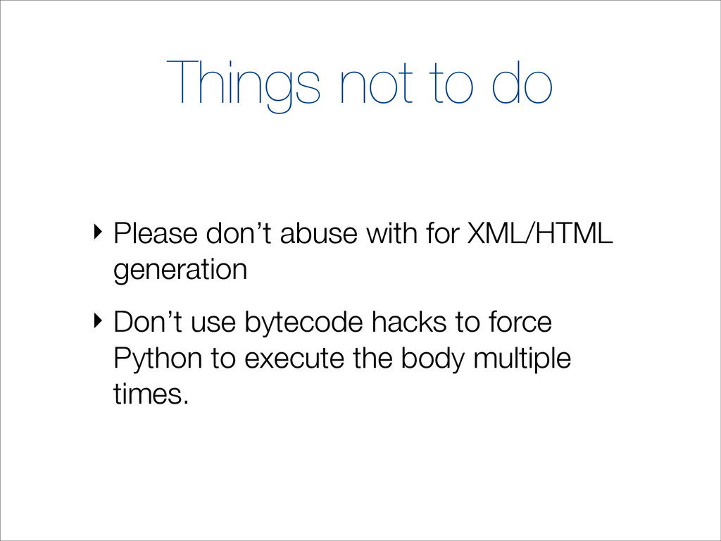 Things not to do ‣ Please don't abuse with for ...