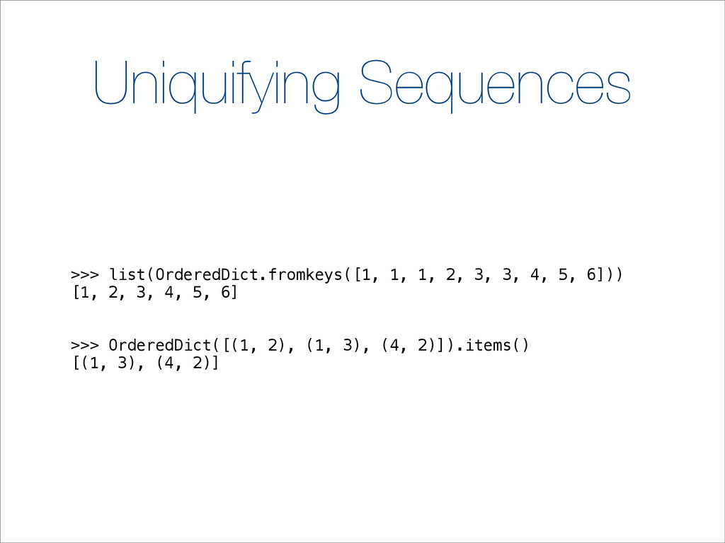 Uniquifying Sequences >>> list(OrderedDict.from...