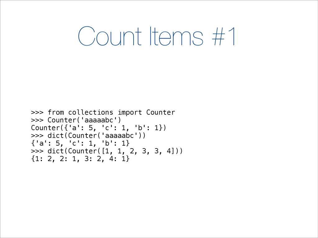 Count Items #1 >>> from collections import Coun...