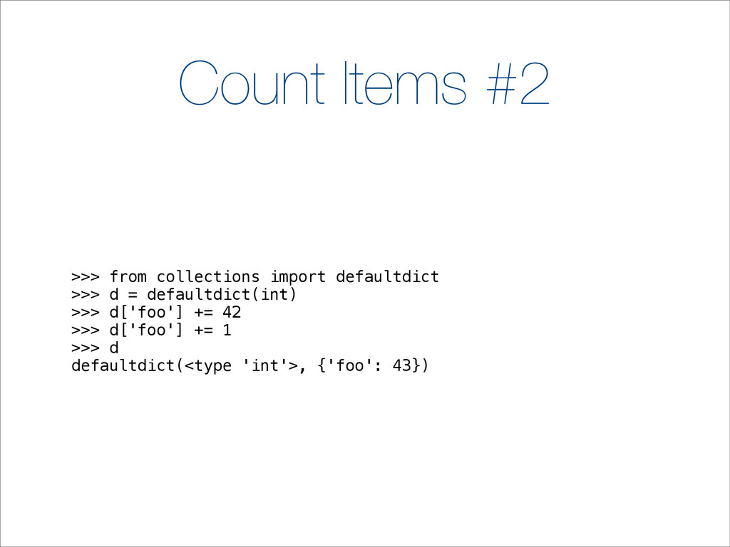 Count Items #2 >>> from collections import defa...