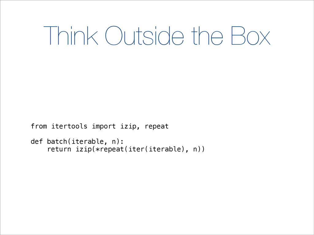 Think Outside the Box from itertools import izi...