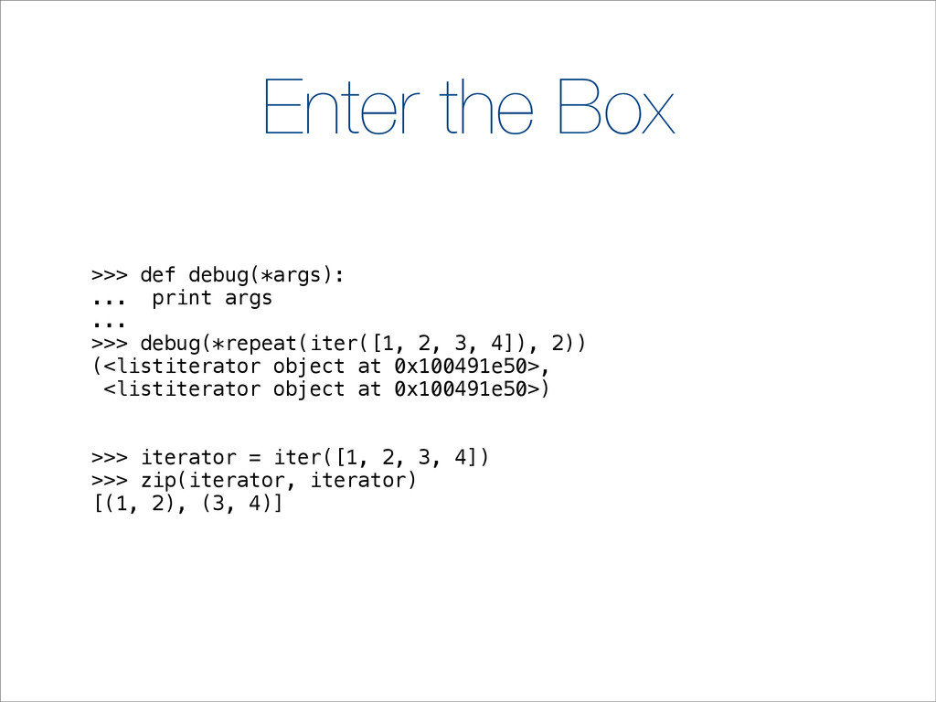 Enter the Box >>> def debug(*args): ... print a...