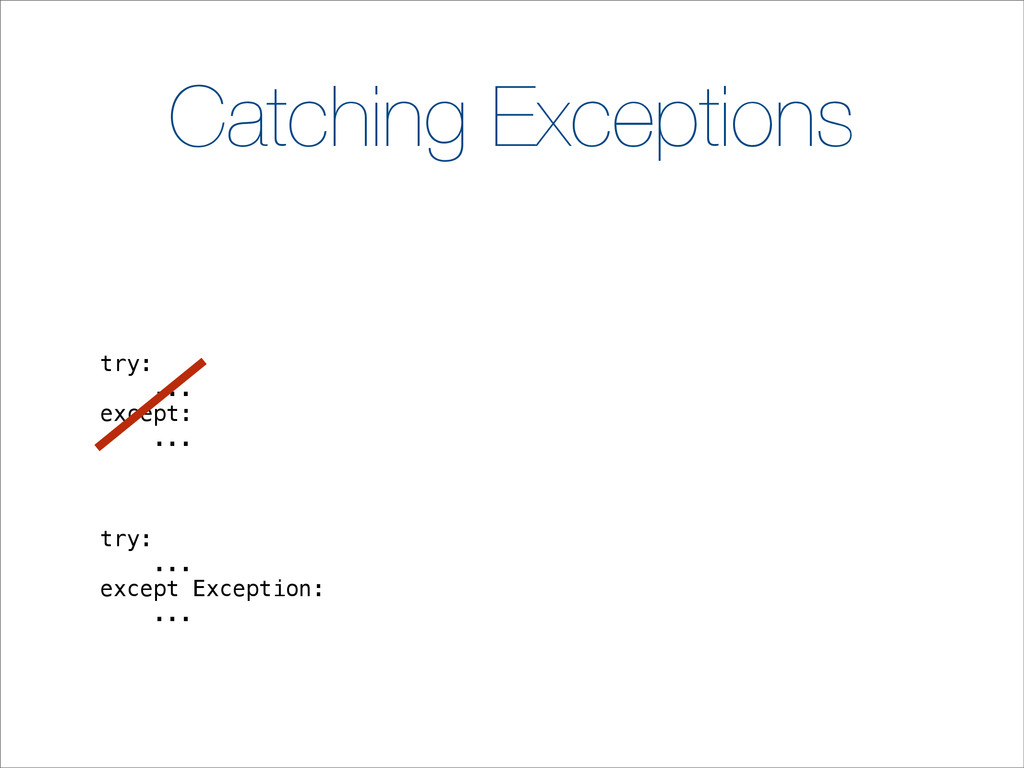 Catching Exceptions try: ... except: ... try: ....