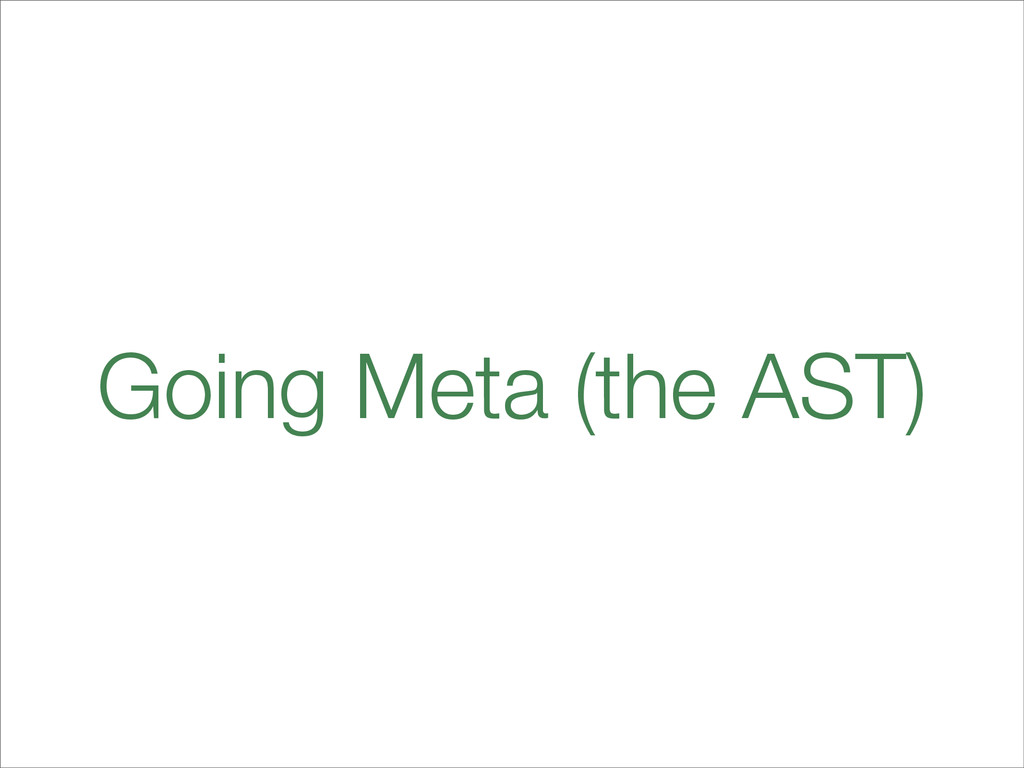 Going Meta (the AST)