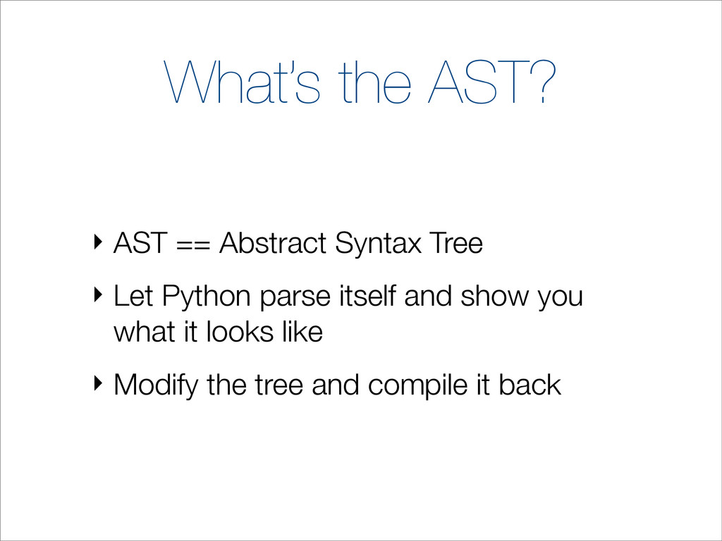 What's the AST? ‣ AST == Abstract Syntax Tree ‣...