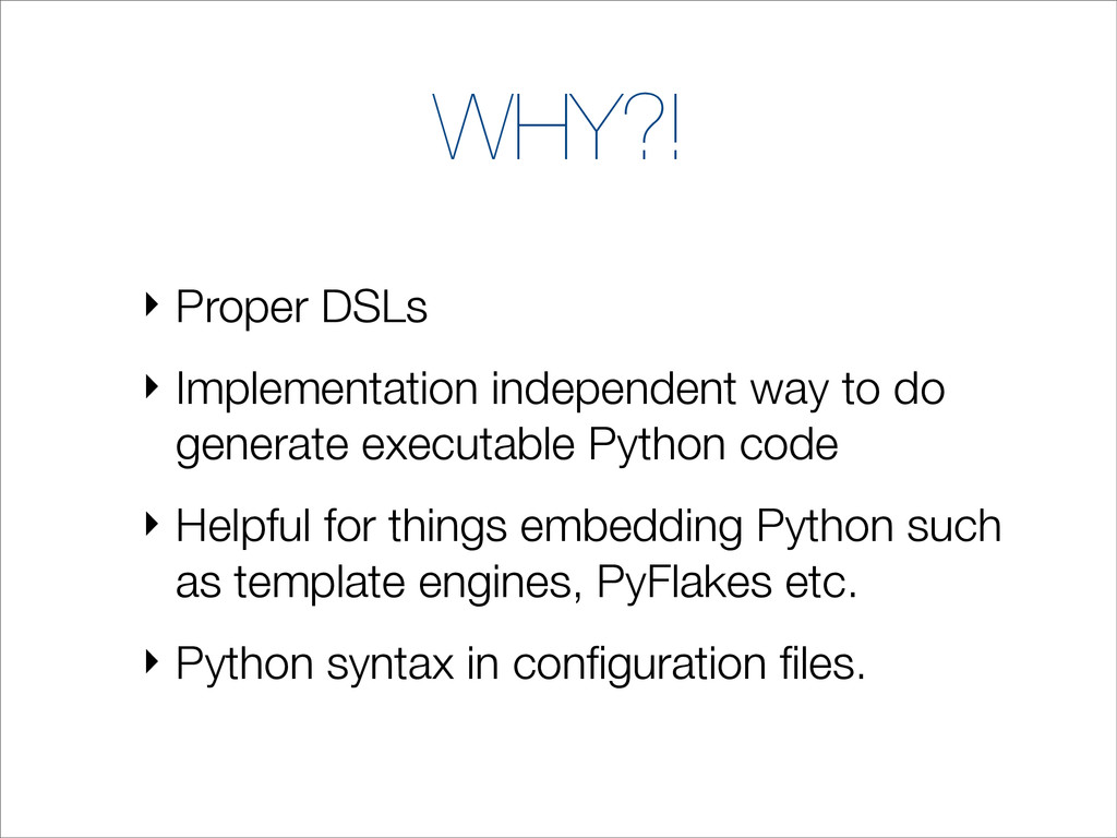 WHY?! ‣ Proper DSLs ‣ Implementation independen...