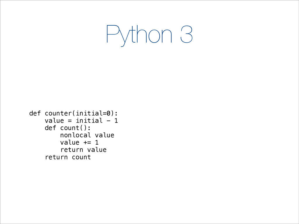 Python 3 def counter(initial=0): value = initia...