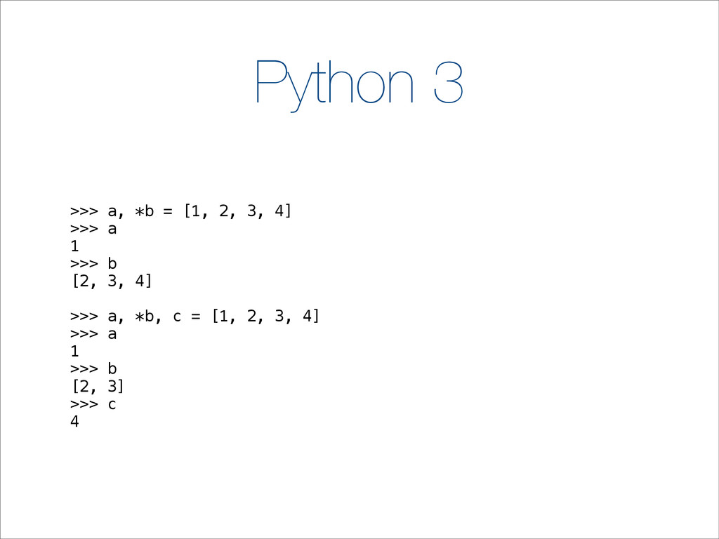 Python 3 >>> a, *b = [1, 2, 3, 4] >>> a 1 >>> b...