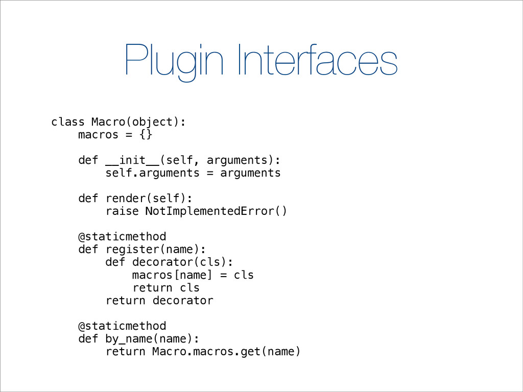 Plugin Interfaces class Macro(object): macros =...