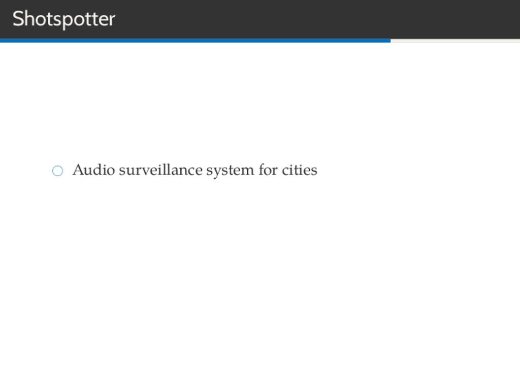 Shotspotter Audio surveillance system for cities