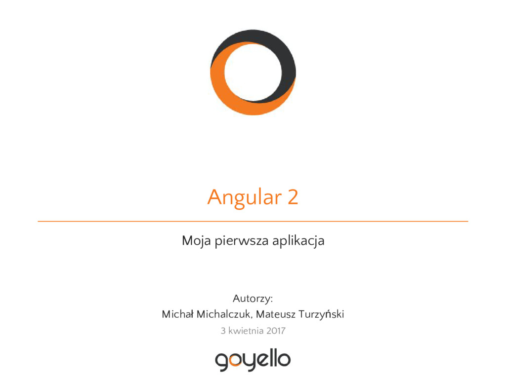 Angular 2 Moja pierwsza aplikacja Autorzy: Mich...