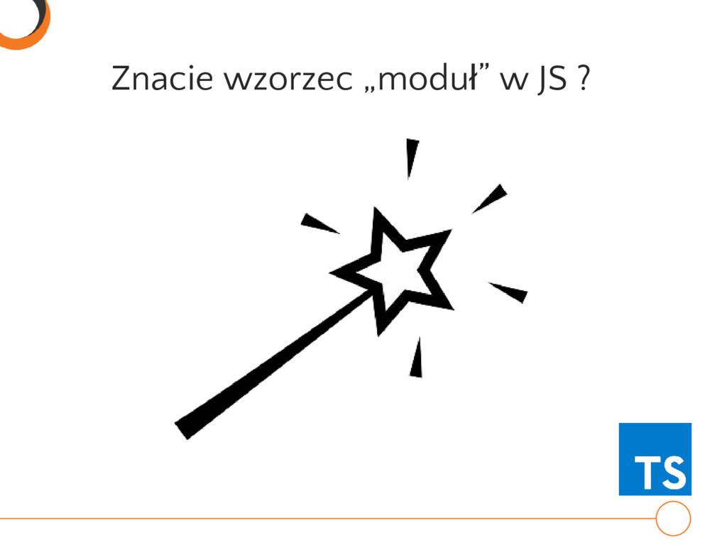 """Znacie wzorzec """"moduł"""" w JS ?"""