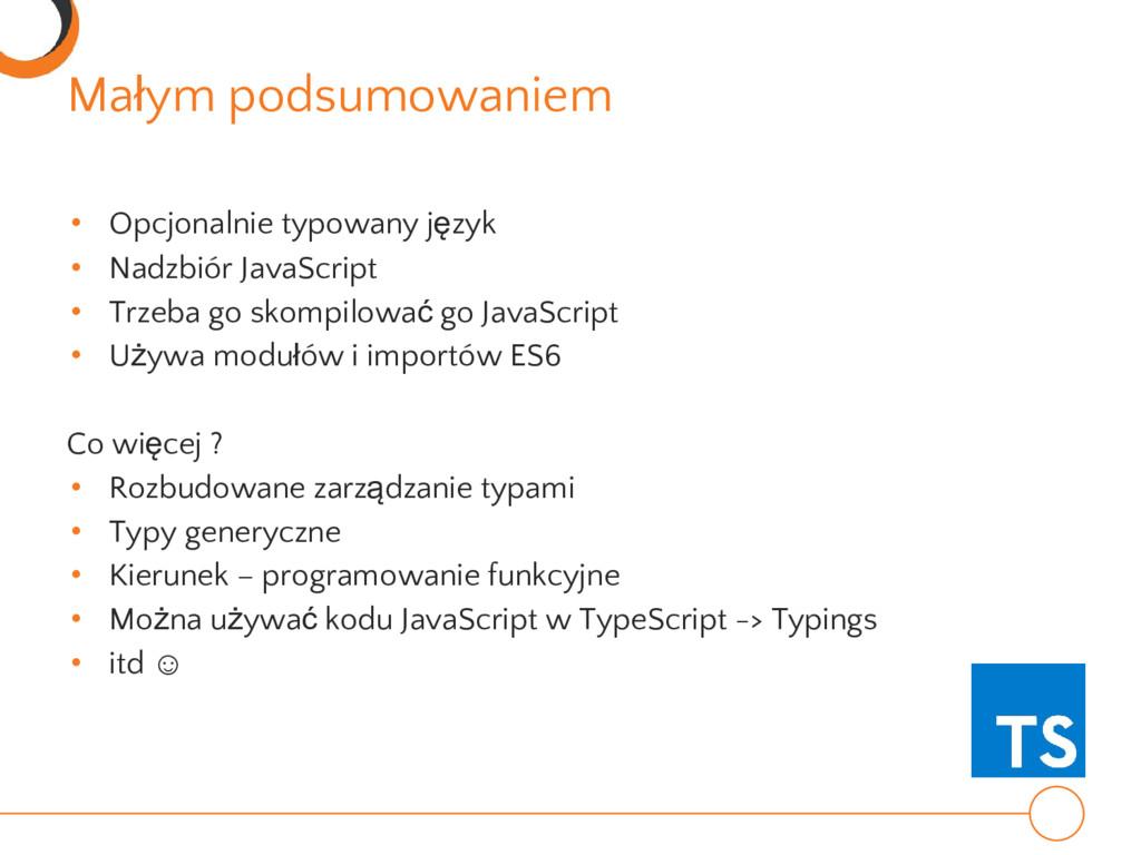 • Opcjonalnie typowany język • Nadzbiór JavaScr...