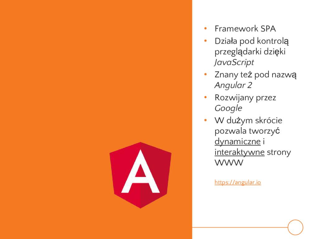 • Framework SPA • Działa pod kontrolą przegląda...