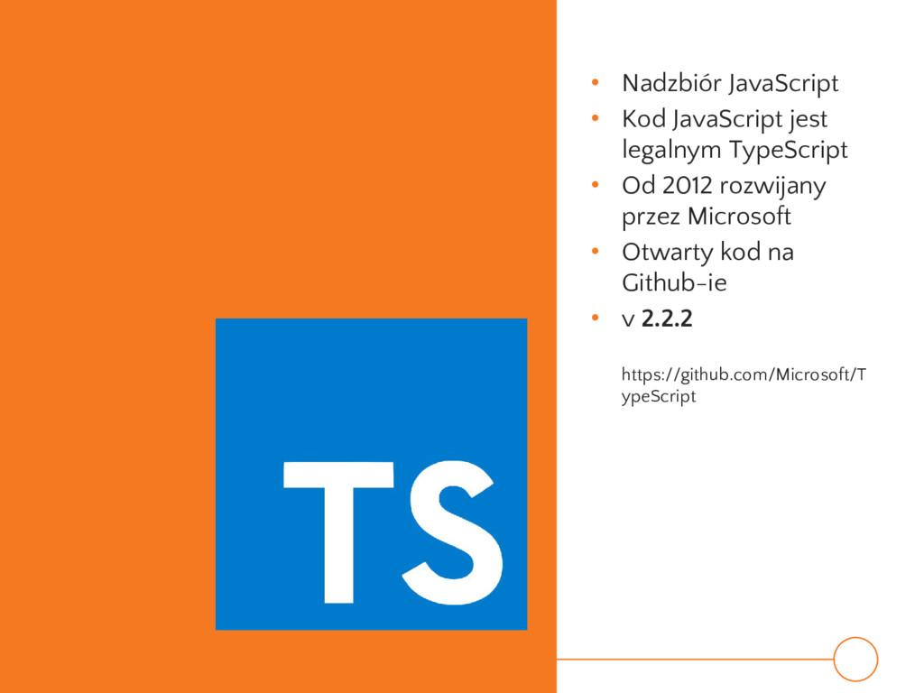 • Nadzbiór JavaScript • Kod JavaScript jest leg...