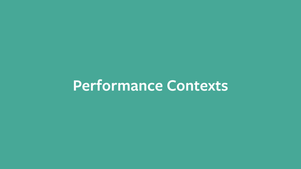 Performance Contexts