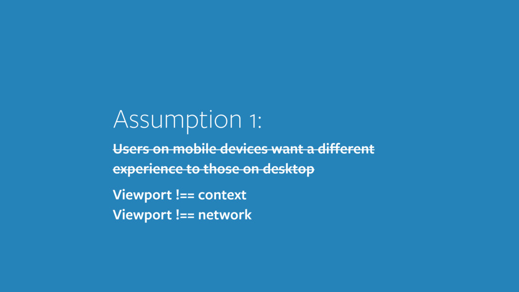 Assumption 1: Users on mobile devices want a di...