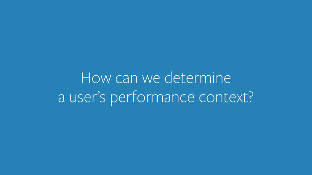 How can we determine a user's performance conte...