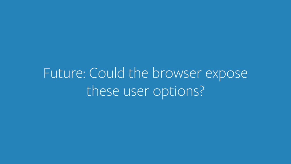 Future: Could the browser expose these user opt...