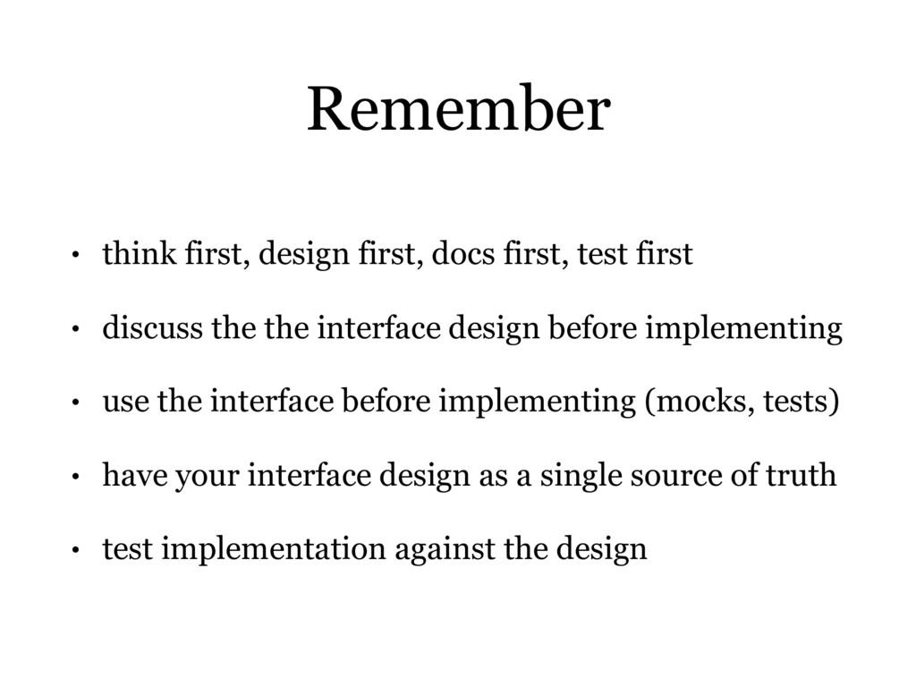 Remember • think first, design first, docs firs...