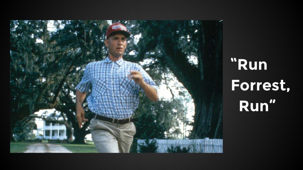 """""""Run Forrest, Run"""""""