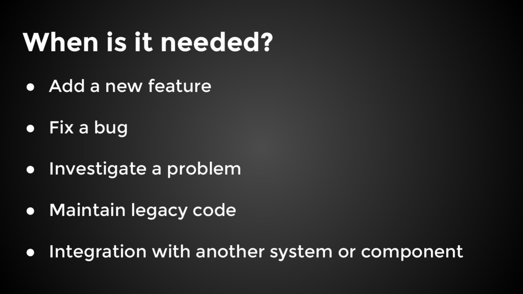 When is it needed? ● Add a new feature ● Fix a ...