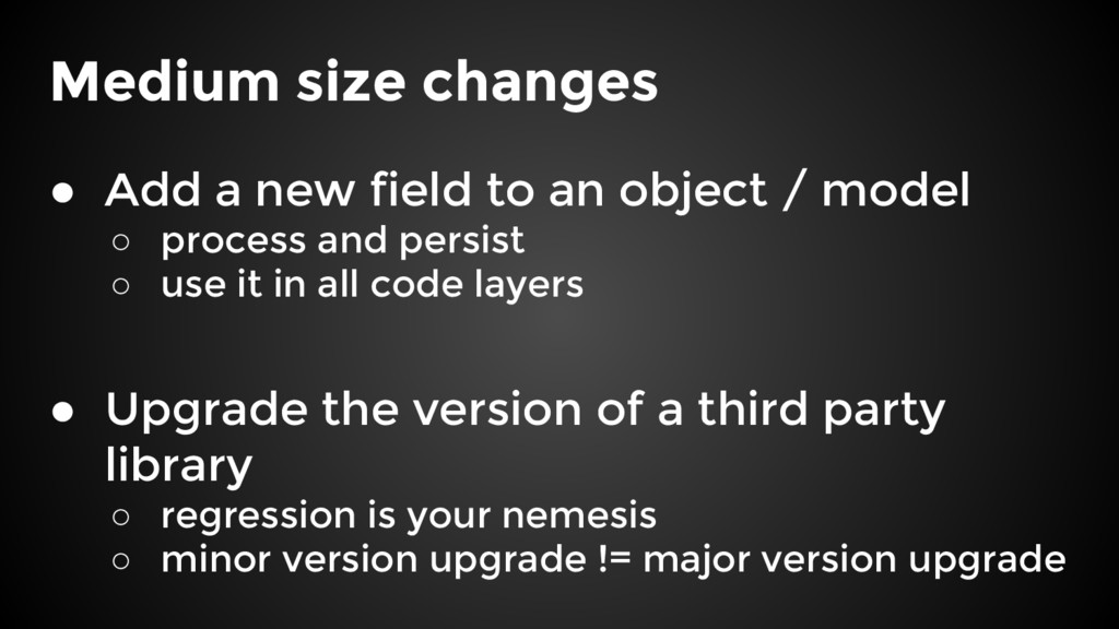 Medium size changes ● Add a new field to an obj...