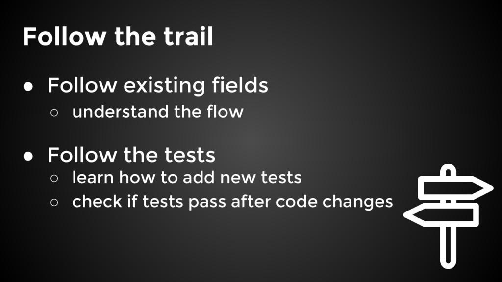 Follow the trail ● Follow existing fields ○ und...